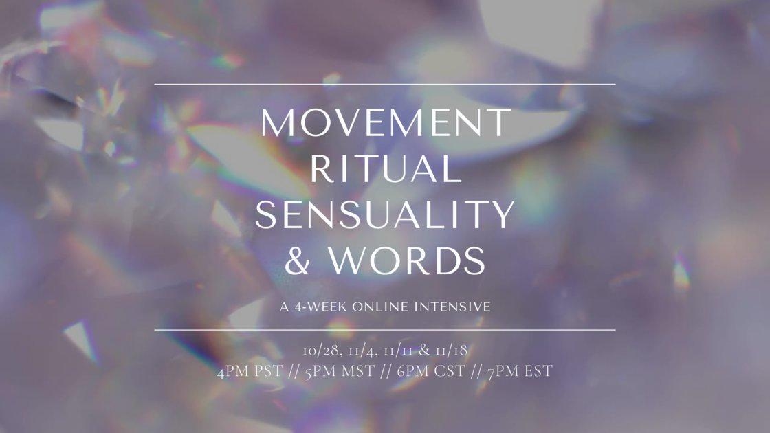 Movement, Ritual, Sensuality & Words