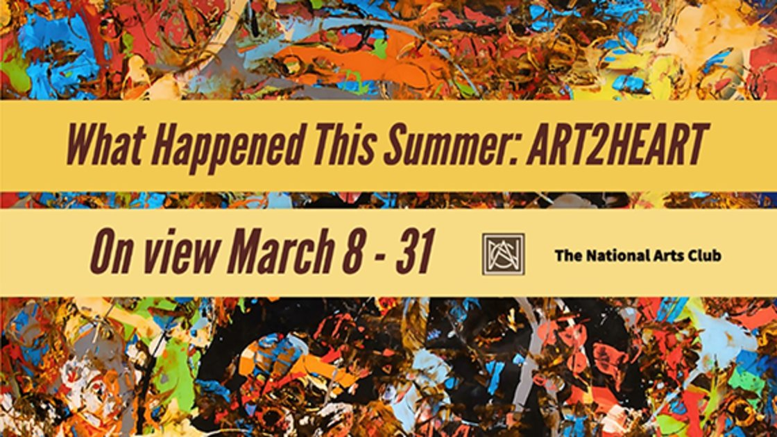 """Opening Reception for """"What Happened This Summer: ART2HEART"""" @ National Arts Club"""