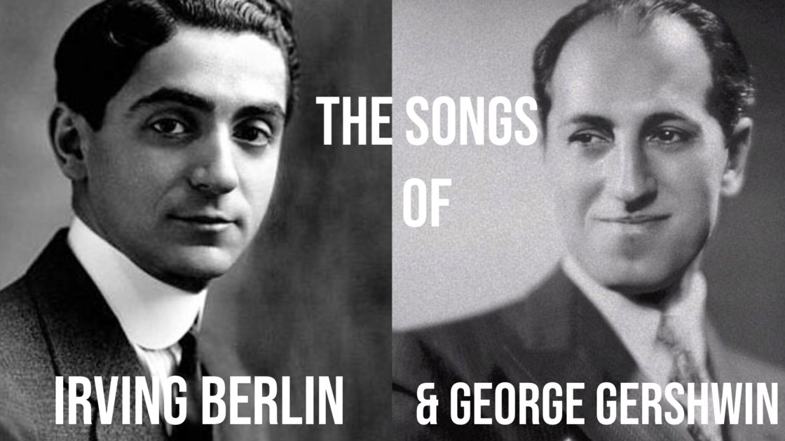 The Songs of Irving Berlin and George Gershwin -  An 8 Week Class with Isto