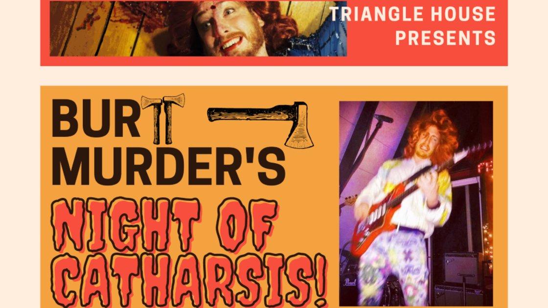 Burt Murder's NIGHT OF CATHARSIS