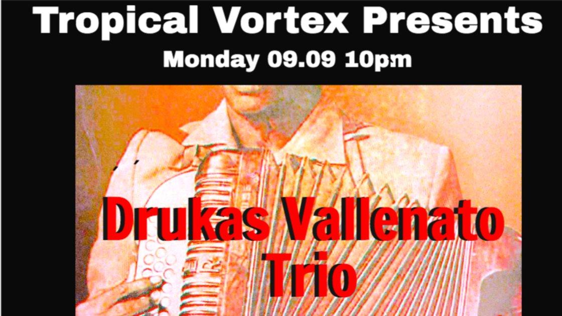 TROPICAL VORTEX Presents: DRUKAS VALLENATO TRIO With DJ Conan