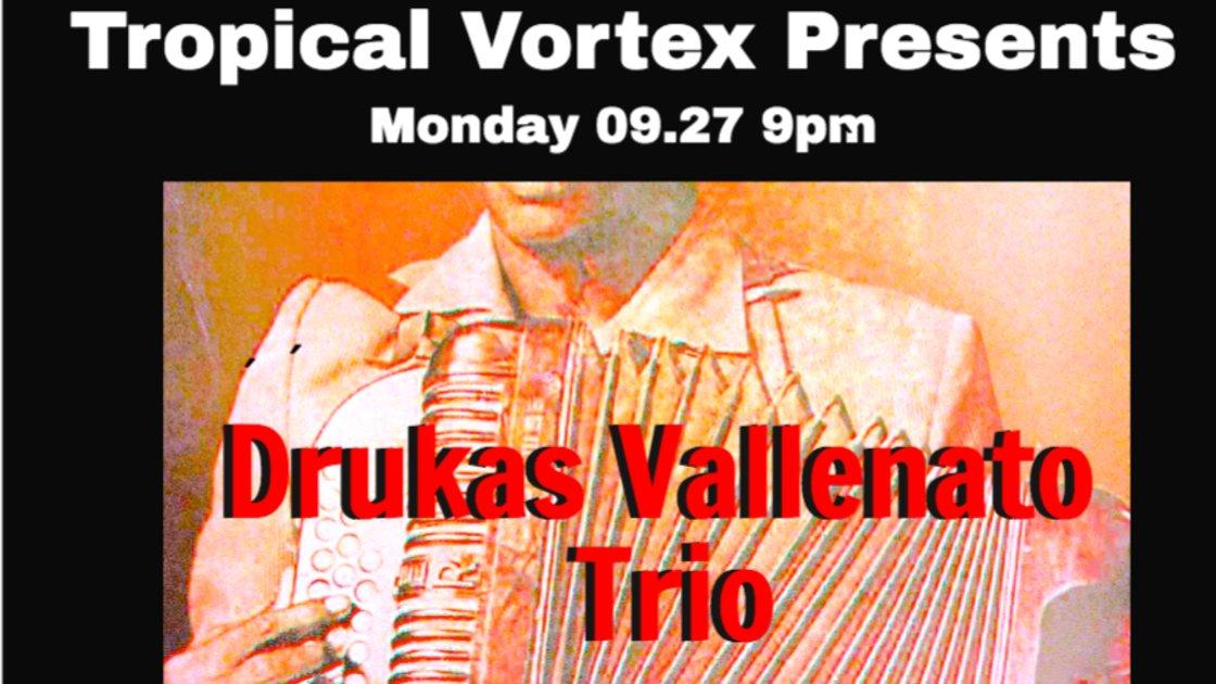 TROPICAL VORTEX Presents: DRUKAS VALLENATO TRIO