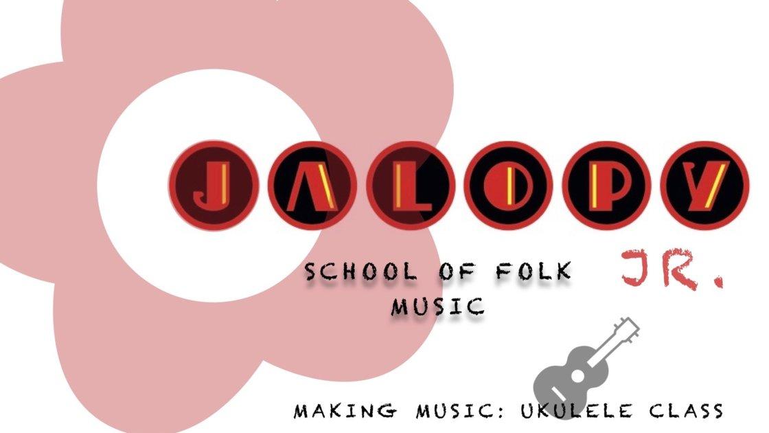"Jalopy Jr. Folk: ""Making Music"" Ukulele Class"
