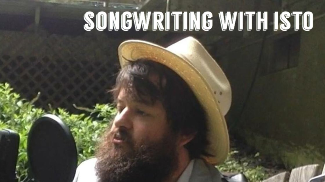 Songwriting with Isto - An 8 Week Online Class