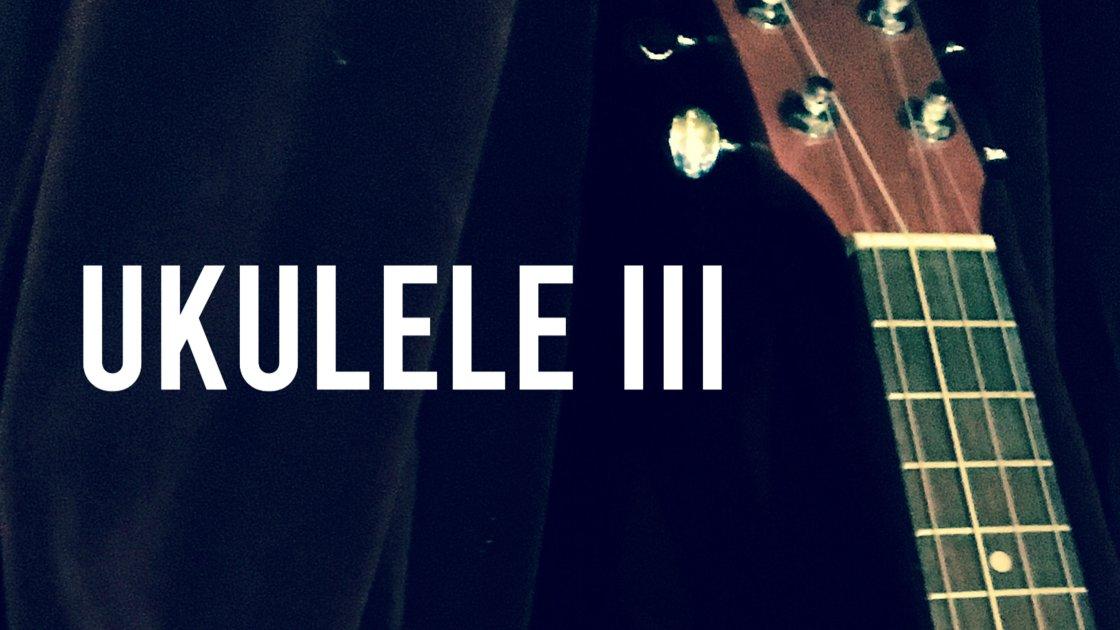 Ukulele III -  An 8 Week Online Class on Zoom with Doug Skinner
